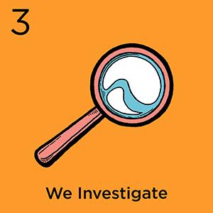 Step 3: We Investigate