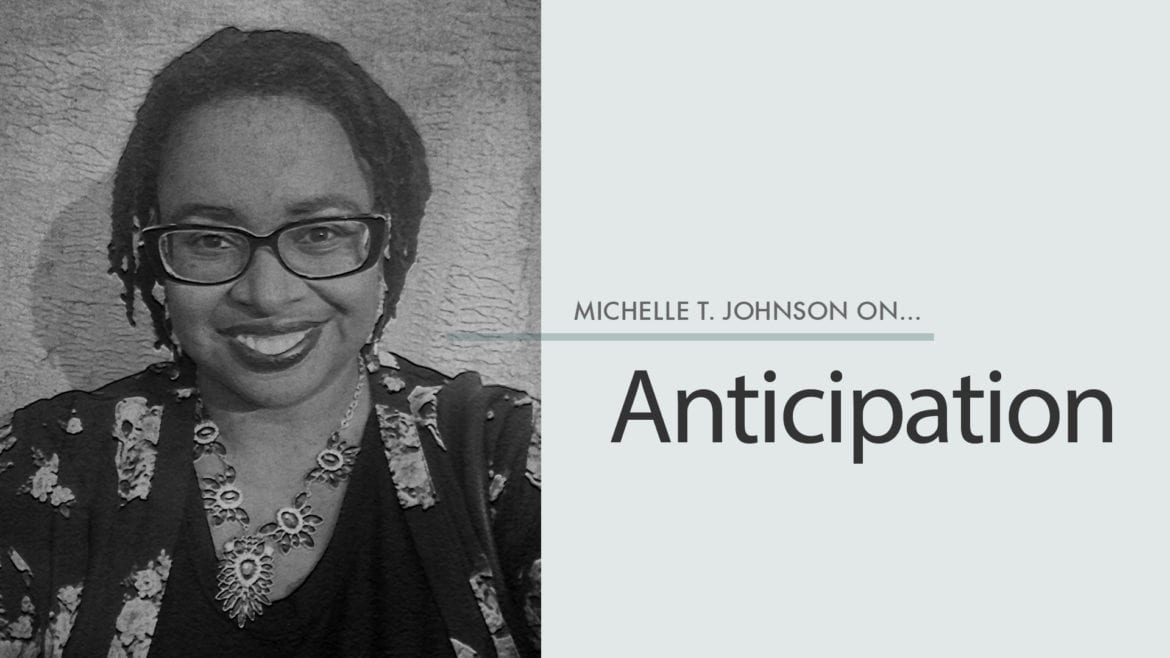 Michelle T. Johnson on Anticipation