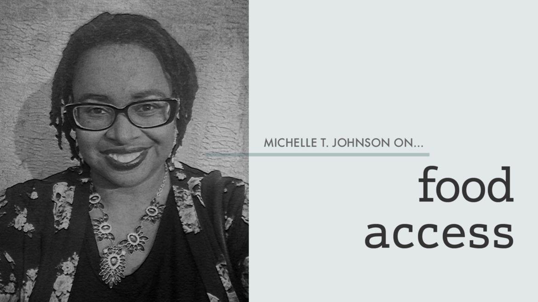 Michelle T. Johnson on food access