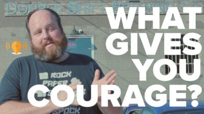 What Gives You Courage?