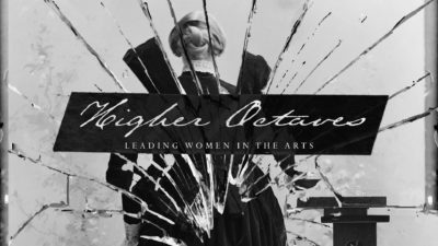Higher Octaves: Leading Women in the Arts