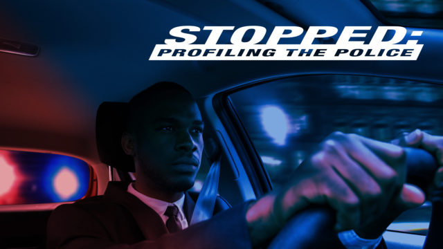 Stopped: Profiling the Police title overlaid over image of black man behind wheel of car with red and blue lights
