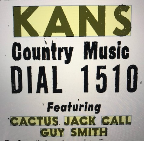 "In the early 1960s ""Cactus"" Jack Call could be heard over KANS in Kansas City, with his former KCKN colleague Guy Smith."